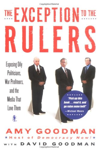 9781401301316: The Exception to the Rulers: Exposing Oily Politicians, War Profiteers, and the Media That Love Them
