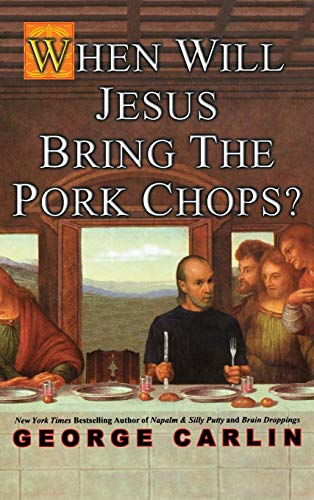 When Will Jesus Bring the Pork Chops? (SIGNED): Carlin, George