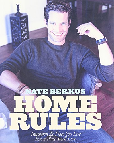 Home Rules: Transform the Place You Live: Nate Berkus