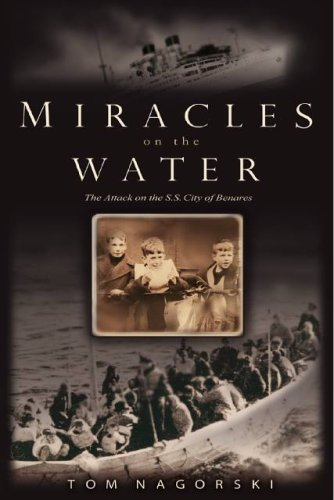 Miracles on the Water: The Heroic Survivors of a World War II U-Boat Attack (Signed First Edition):...