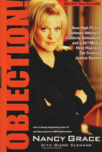 9781401301804: Objection!: How High-Priced Defense Attorneys, Celebrity Defendants, and a 24/7 Media Have Hijacked Our Criminal