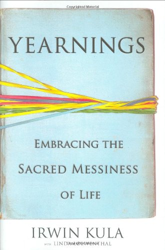 Yearnings : Embracing the Sacred Messiness of Life: Kula, Irwin with Loewenthal, Linda