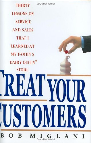 9781401301989: Treat Your Customers: Thirty Lessons On Service and Sales That I Learned at My Family's Dairy Queen Store