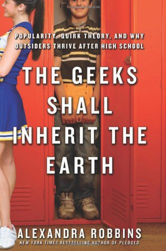 9781401302023: The Geeks Shall Inherit the Earth: Popularity, Quirk Theory, and Why Outsiders Thrive After High School
