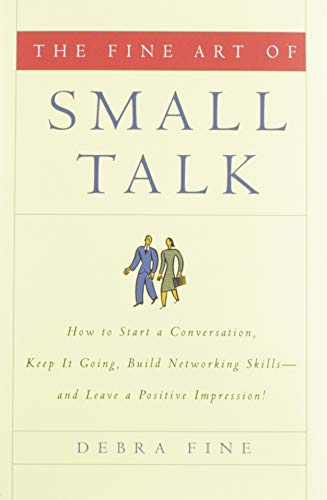 9781401302269: The Fine Art of Small Talk: How To Start a Conversation, Keep It Going, Build Networking Skills -- and Leave a Positive Impression!