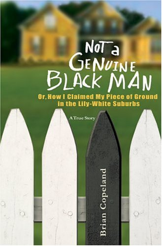Not a Genuine Black Man : Or How I Learned to Be Black in the Lily-White Suburbs