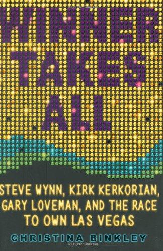 9781401302368: Winner Takes All: Steve Wynn, Kirk Kerkorian, Gary Loveman, and the Race to Own Las Vegas