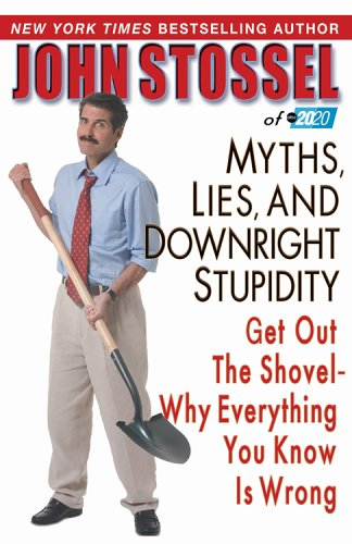 Myths, Lies, and Downright Stupidity: Get Out: Stossel, John