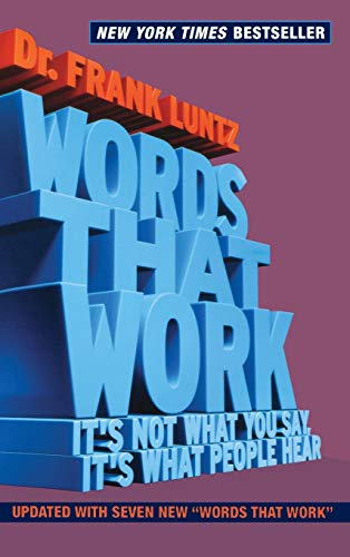 WORDS THAT WORK : IT'S NOT WHAT YOU SAY