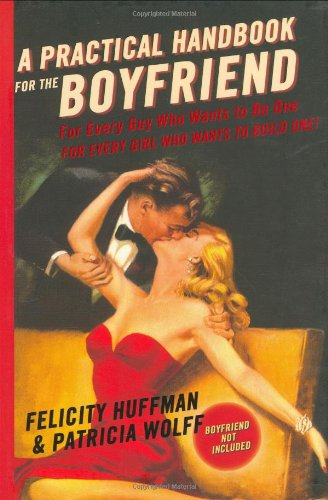 9781401302917: A Practical Handbook for the Boyfriend: For Every Guy Who Wants to be One/For Every Girl Who Wants to Build One