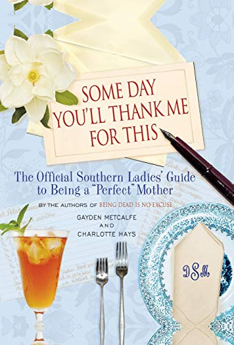 9781401302962: Some Day You'll Thank Me for This: The Official Southern Ladies' Guide to Being a