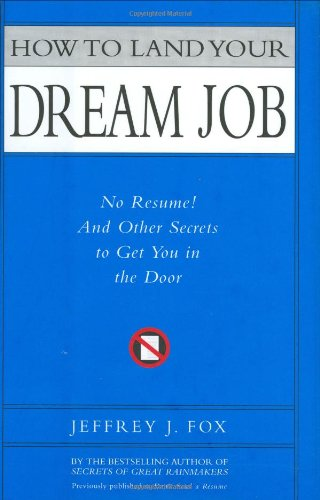 9781401303044: How to Land Your Dream Job: No Resume! And Other Secrets to Get You in the Door