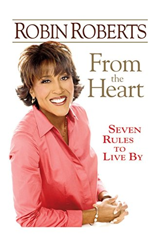 From the Heart: Seven Rules to Live by: Roberts, Robin