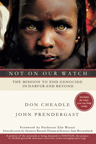 Not on Our Watch: The Mission to End Genocide in Darfur and Beyond: Cheadle, Don and Prendergast, ...