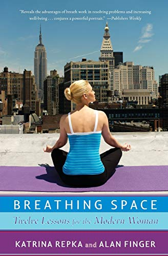 Breathing Space: Twelve Lessons for the Modern Woman: Katrina Repka; Alan Finger