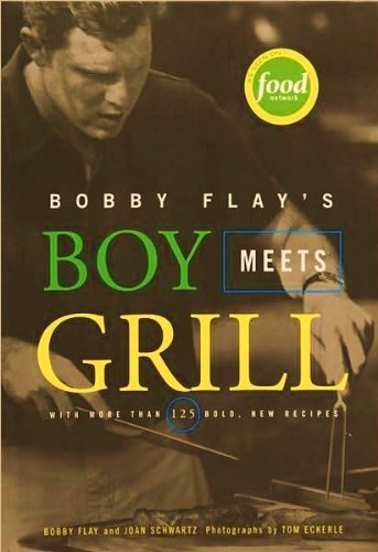 Bobby Flay's Boy Meets Grill: WITH MORE THAN 125 BOLD NEW RECIPES (140130365X) by Bobby Flay