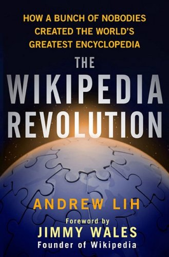 9781401303716: The Wikipedia Revolution: How a Bunch of Nobodies Created the World's Greatest Encyclopedia