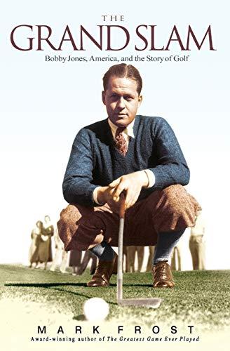 9781401307516: The Grand Slam: Bobby Jones, America, and the Story of Golf