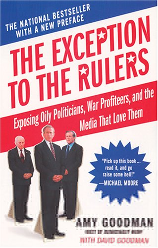 9781401307998: The Exception to the Rulers: Exposing Oily Politicians, War Profiteers, and the Media That Love Them