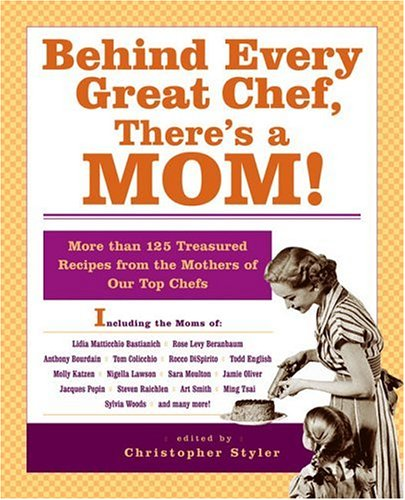 9781401308001: Behind Every Great Chef, There's a Mom!: More Than 125 Treasured Recipes From the Mother's of Our Top Chefs