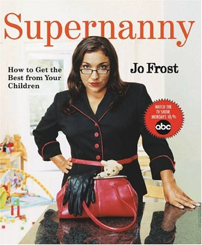 9781401308100: Supernanny: How to Get the Best From Your Children