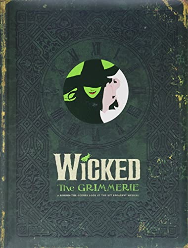 9781401308209: Wicked: The Grimmerie, a Behind-the-Scenes Look at the Hit Broadway Musical