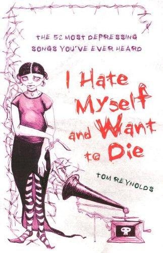 9781401308353: I Hate Myself and Want to Die: The 52 Most Depressing Songs You've Ever Heard