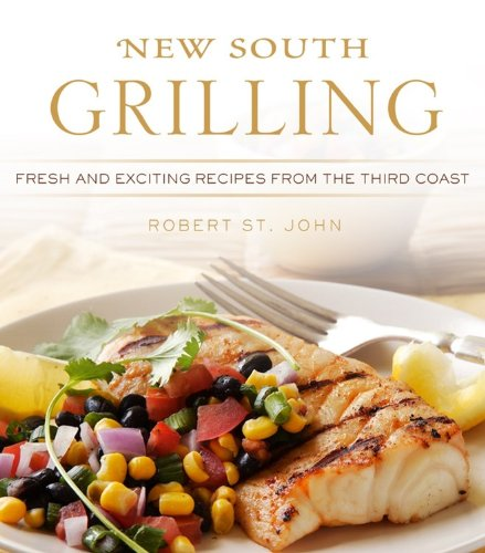 New South Grilling: Fresh and Exciting Recipes from the Third Coast: St John, Robert