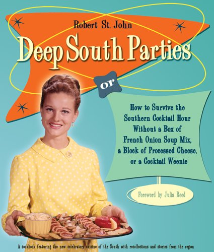 9781401308407: Deep South Parties: How to Survive the Southern Cocktail Hour Without a Box of French Onion Soup Mix, a Block of Processed Cheese, or a Cocktail Weenie