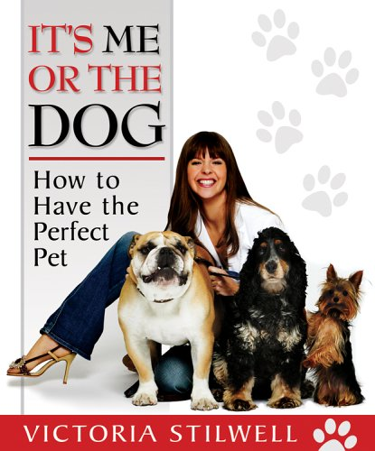 9781401308551: It's Me or the Dog: How to Have the Perfect Pet