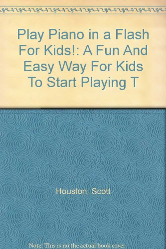 9781401308636: Play Piano in a Flash for Kids! AUTHOR'S COPIES: A Fun and Easy Way for Kids to Start Playing the Piano
