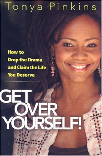 Get Over Yourself!: How to Drop the Drama and Claim the Life You Deserve: Tonya Pinkins