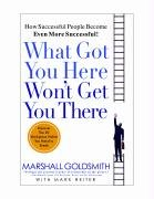9781401308865: What Got You Here Won't Get You There: How Successful People Become Even More Successful