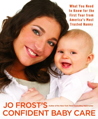 Jo Frost's Confident Baby Care: What You: Jo Frost