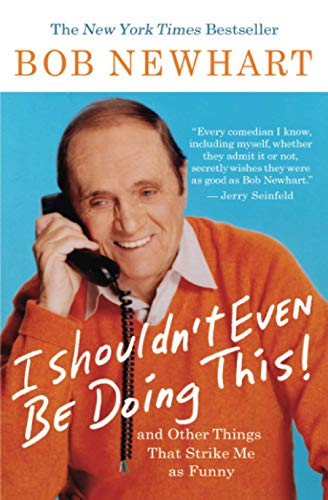 I Shouldn't Even Be Doing This: And: Bob Newhart