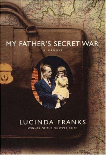 My Father's Secret War: A Memoir: Franks, Lucinda