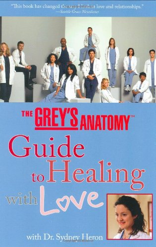 9781401309596: The Grey's Anatomy Guide to Healing with Love: With Dr. Sydney Heron