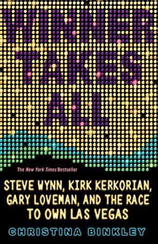 9781401309763: Winner Takes All: Steve Wynn, Kirk Kerkorian, Gary Loveman, and the Race to Own Las Vegas