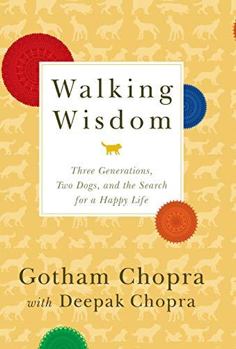 Walking Wisdom: Three Generations, Two Dogs, and: Gotham Chopra, Deepak