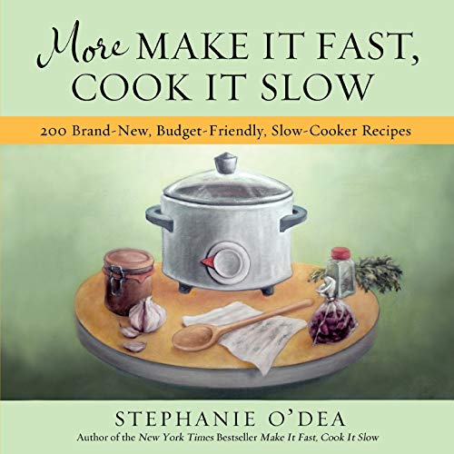 9781401310387: More Make It Fast, Cook It Slow: 200 Brand-New, Budget-Friendly, Slow-Cooker Recipes