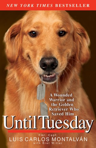 9781401310752: Until Tuesday: A Wounded Warrior and the Golden Retriever Who Saved Him