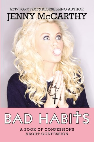 Bad Habits: A Book of Confessions about Confession: McCarthy, Jenny