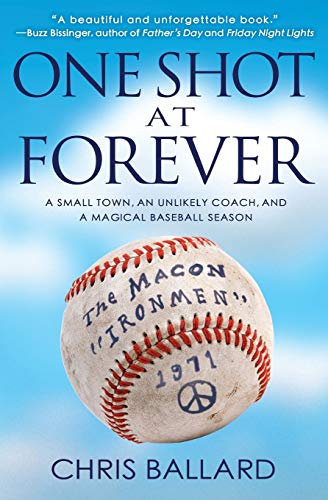 9781401312664: One Shot at Forever: A Small Town, an Unlikely Coach, and a Magical Baseball Season