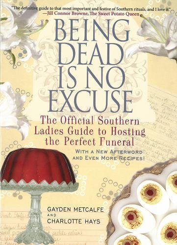 9781401312831: Being Dead Is No Excuse: The Official Southern Ladies Guide to Hosting the Perfect Funeral