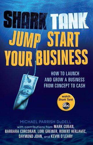 Shark Tank: Jump Start Your Business: How to Grow a Business from Concept to Cash: Dudell, Michael ...