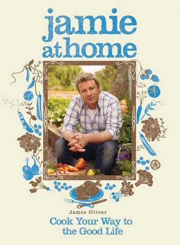 9781401322427: Jamie at Home: Cook Your Way to the Good Life
