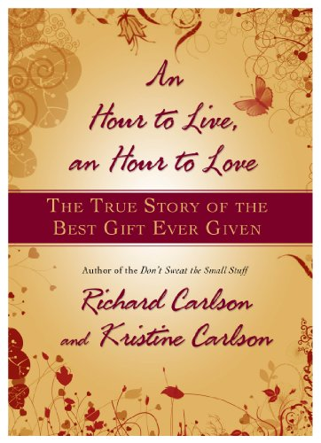 An Hour to Live, an Hour to Love: The True Story of the Best Gift Ever Given (1401322573) by Kristine Carlson; Richard Carlson