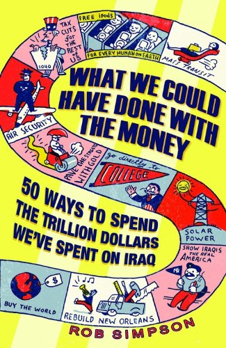 9781401323080: What We Could Have Done With the Money: 50 Ways to Spend the Trillion Dollars We've Spent on Iraq
