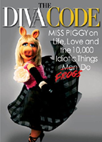 9781401323165: The Diva Code: Miss Piggy on Life, Love, and the 10,000 Idiotic Things Men Frogs Do
