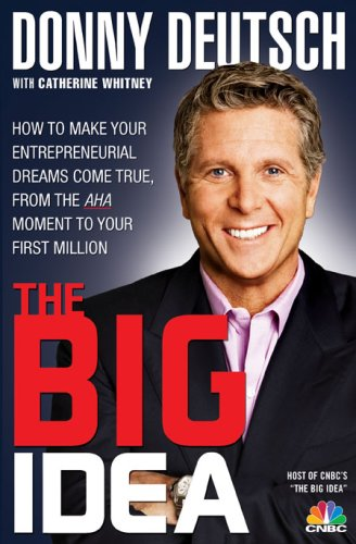 9781401323219: The Big Idea: How to Make Your Entrepreneurial Dreams Come True, From the Aha Moment to Your First Million